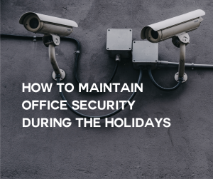 How To Maintain Office Security During The Holidays