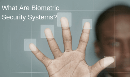 What Are Biometric Security Systems?