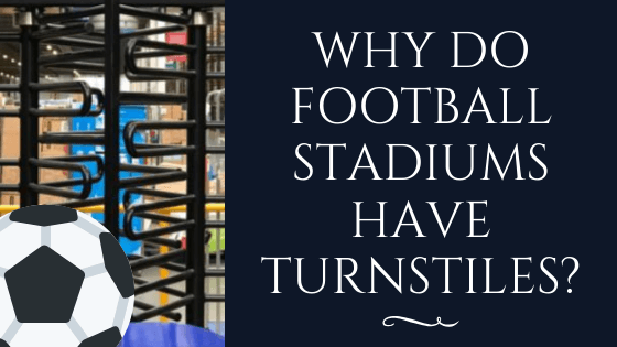 WHY DO FOOTBALL STADIUMS HAVE TURNSTILES?